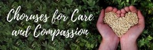 Choruses for Care and Compassion logo showing hands holding seeds.